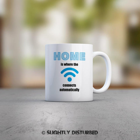 Home Is Where The WiFi Connects Automatically Mug - Geeky Mugs - Slightly Disturbed