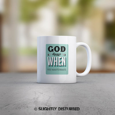 God Knows When You Masturbate Mug - Slightly Disturbed