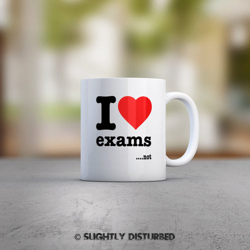 I Love Exams ....Not Mug - Slightly Disturbed