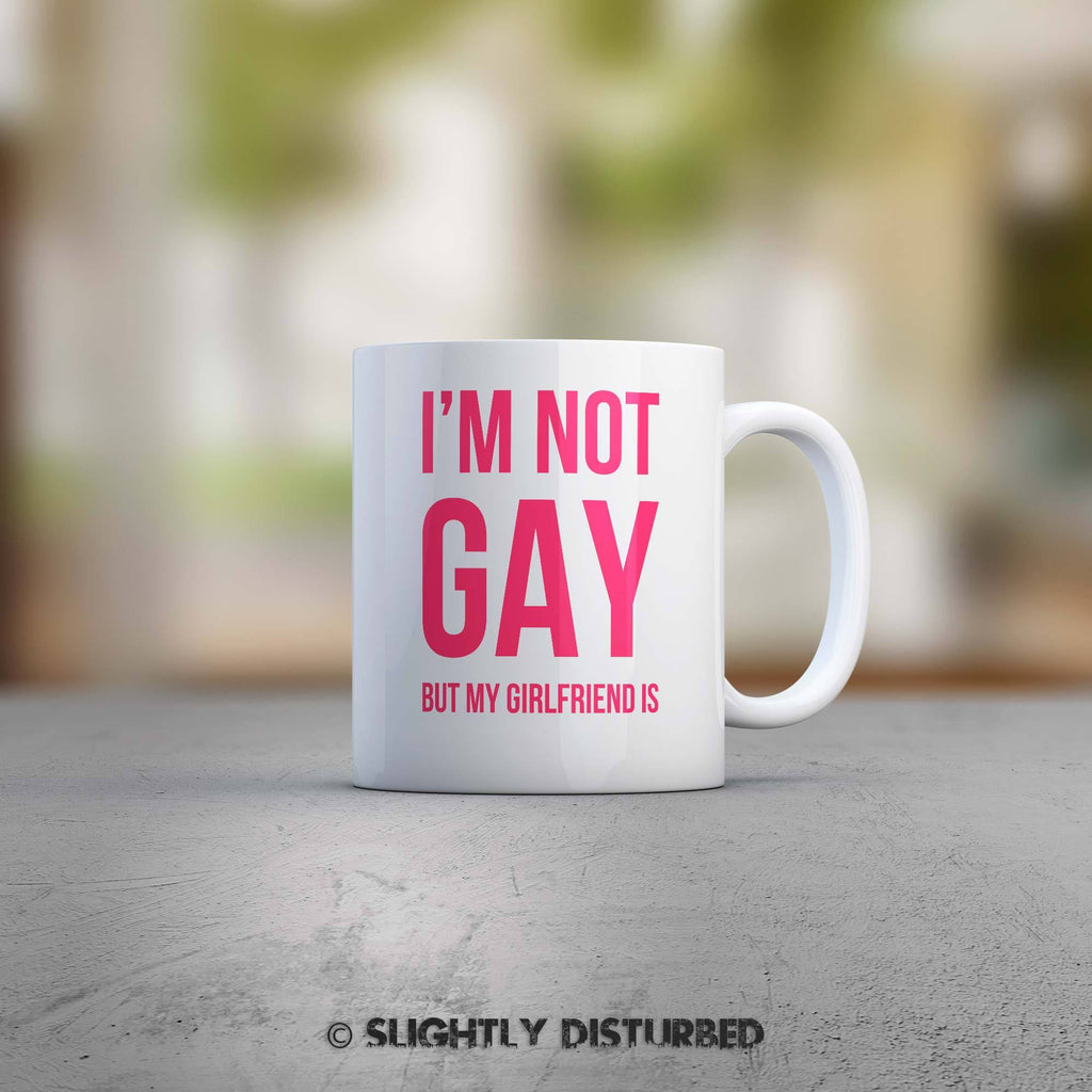 Not Gay But My Girlfriend Is Mug - Novelty Mugs - Slightly Disturbed