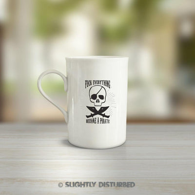 Fuck Everything And Become A Pirate Mug - Slightly Disturbed