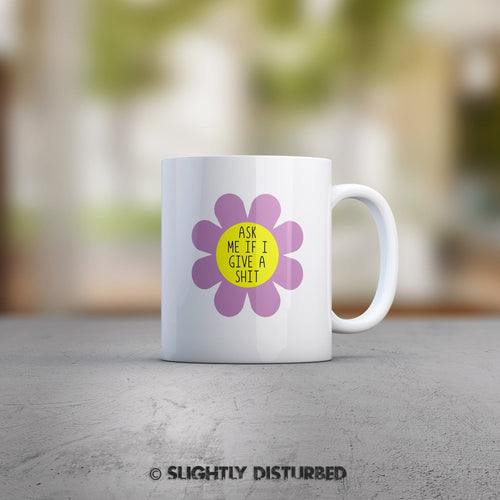 Ask Me If I Give A Shit Mug - Slightly Disturbed