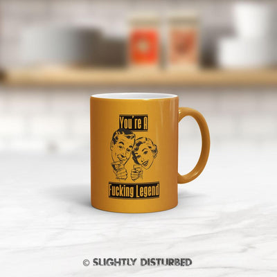 You're A Fucking Legend Mug - Rude Mugs - Slightly Disturbed