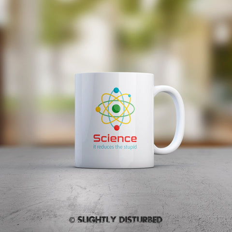 Science: It Reduces The Stupid Mug - Geeky Mugs - Slightly Disturbed