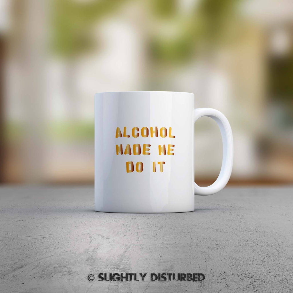Alcohol Made Me Do It Mug - Mugs - Slightly Disturbed