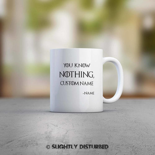 Personalised You Know Nothing Mug - Novelty Mugs - Slightly Disturbed