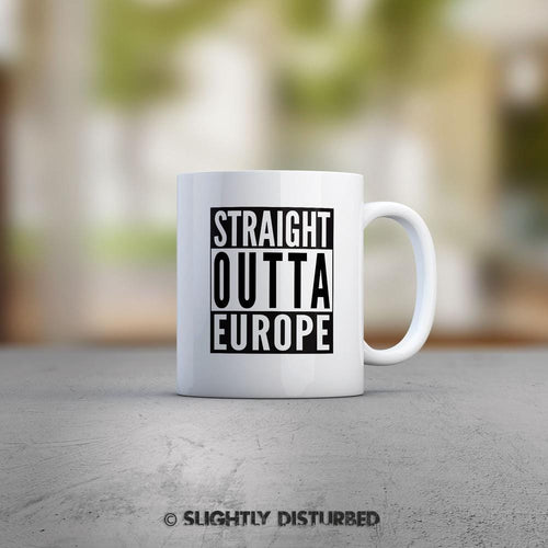Straight Outta Europe Mug - Novelty Mugs - Slightly Disturbed