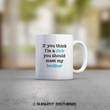 Load image into Gallery viewer, If You Think I'm a Dick - Brother Mug - Rude Mugs - Slightly Disturbed