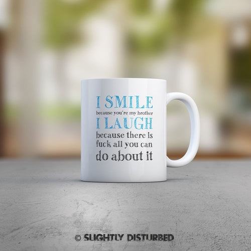 I Smile Because You're My Brother Mug - Rude Mugs - Slightly Disturbed