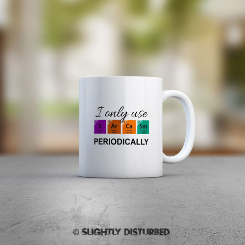 I Only Use Sarcasm Periodically Mug - Geeky Mugs - Slightly Disturbed