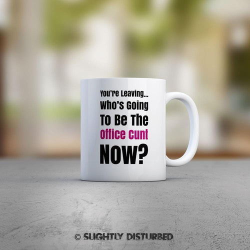 You're Leaving ... Swearing Mug - Rude Mugs - Slightly Disturbed