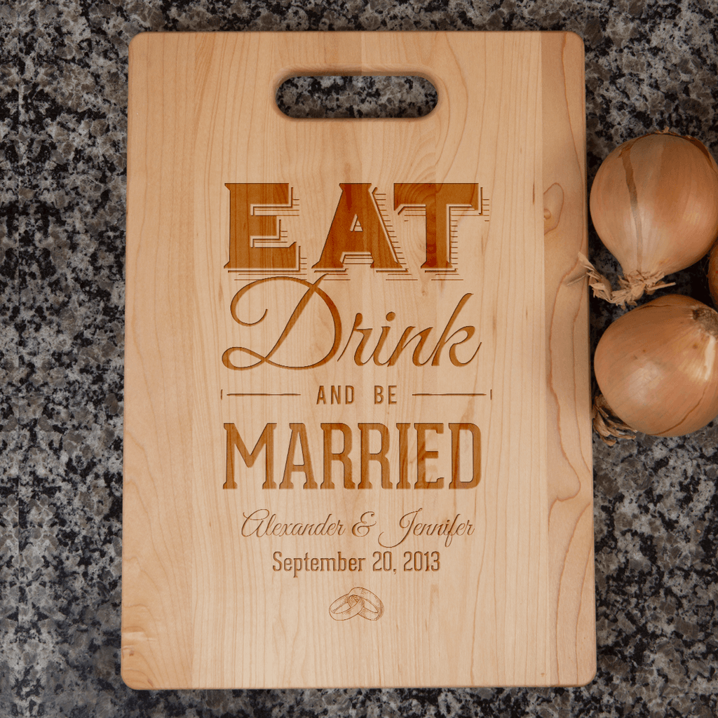 Eat Drink and Be Married Wood Cutting Board Add Names