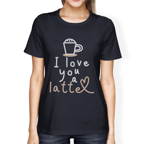 Love You A Latte Womens T-Shirt