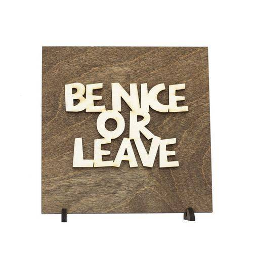 Be Nice or Leave Funny Wood Plaque Sign