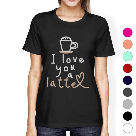 i love you a latte womens t-shirt