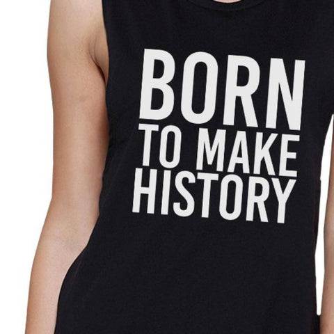 Image of Born To Make History Womens Black Muscle Top Inspirational Quote