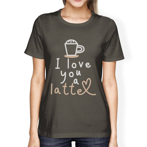 i love you a latte coffee lover womens t-shirt