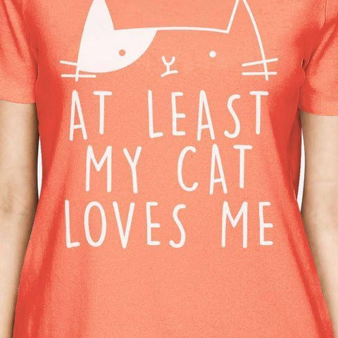 Image of At Least My Cat Loves Womens Peach Tshirt Cute Typography About Cat