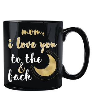 Mom I Love You to the Moon and Back Black Mug