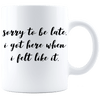Sorry To Be Late Funny Coffee Mug - White