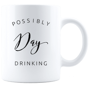 Possibly Day Drinking Funny Coffee Mug Gift