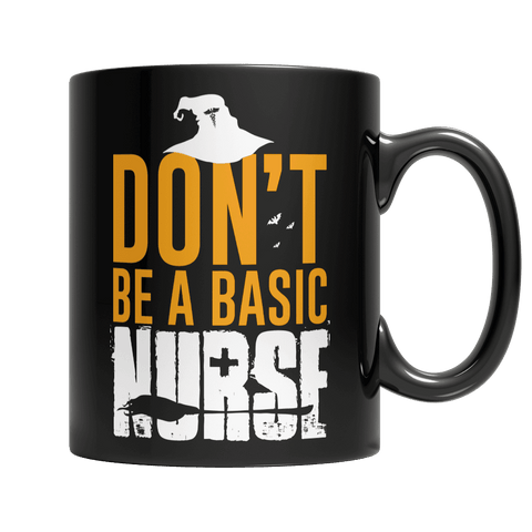 Don't Be A Basic Nurse Black Mug