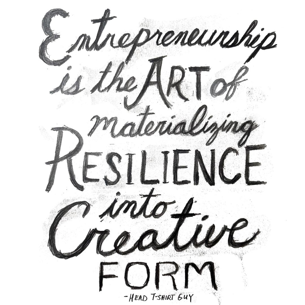 Entrepreneurship is the art of materializing resilience into creative form