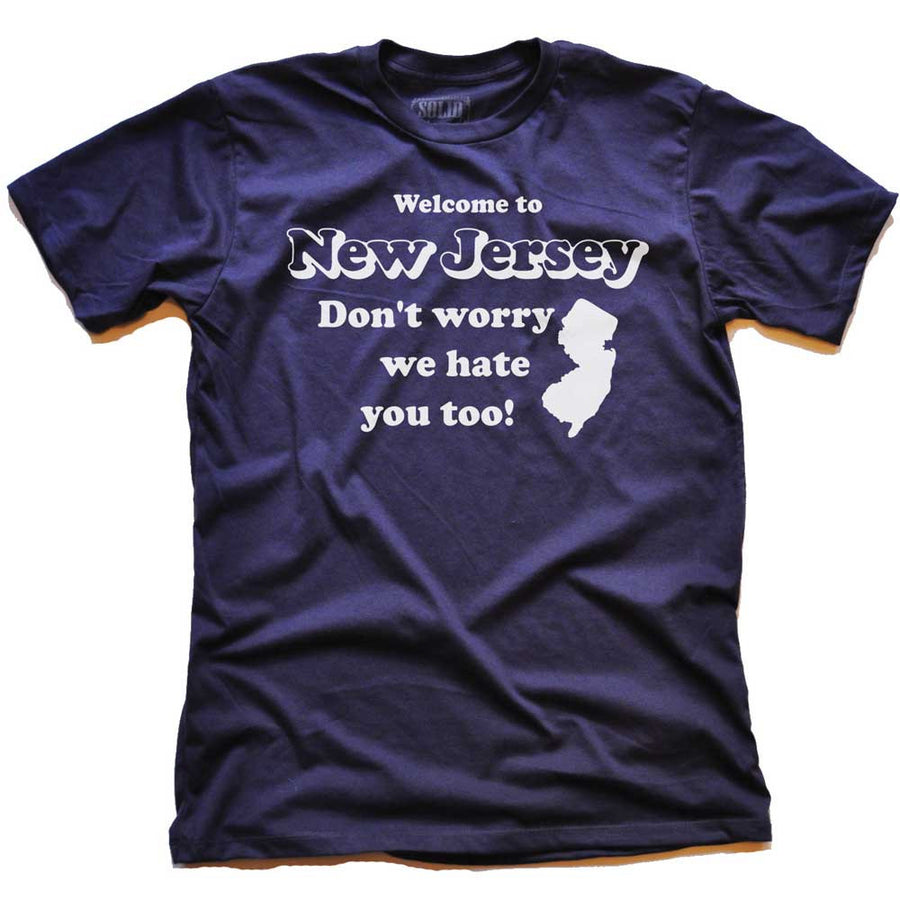 Welcome To New Jersey Don't Worry We Hate You Too T-shirt