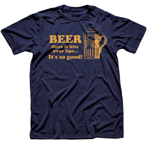 Beer Once It Hits Your Lips It's So Good T-shirt