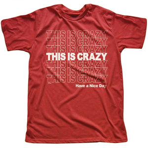 This is Crazy, Have a Nice Day T-shirt