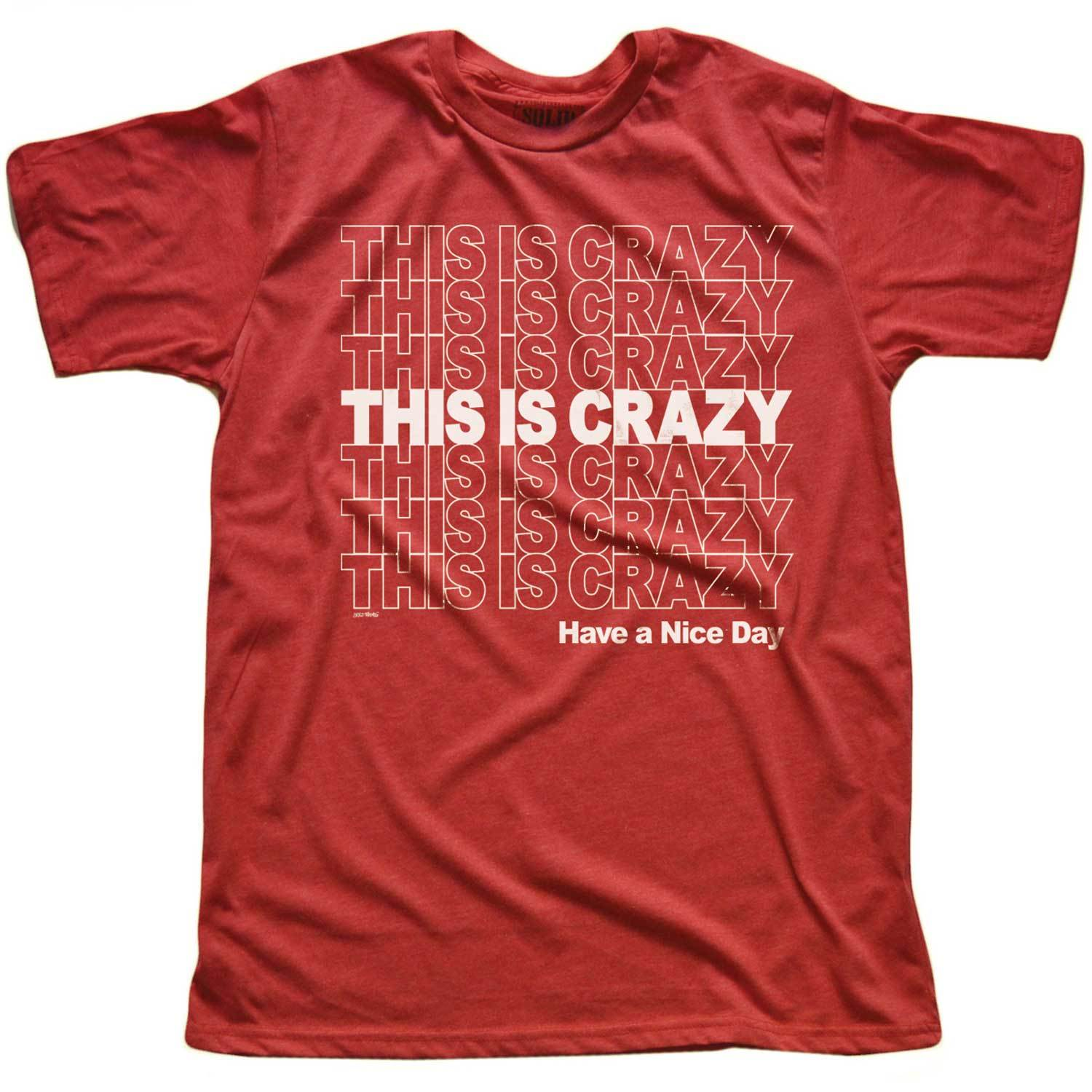 Men's This is Crazy, Have a Nice Day Vintage Inspired tee-shirt with cool, pop culture graphic | Solid Threads