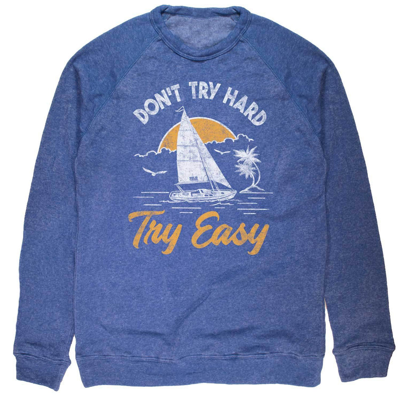 Don't Try Hard Try Easy Vintage Inspired Fleece Crewneck Sweatshirt with cool sail boat graphic | Solid Threads