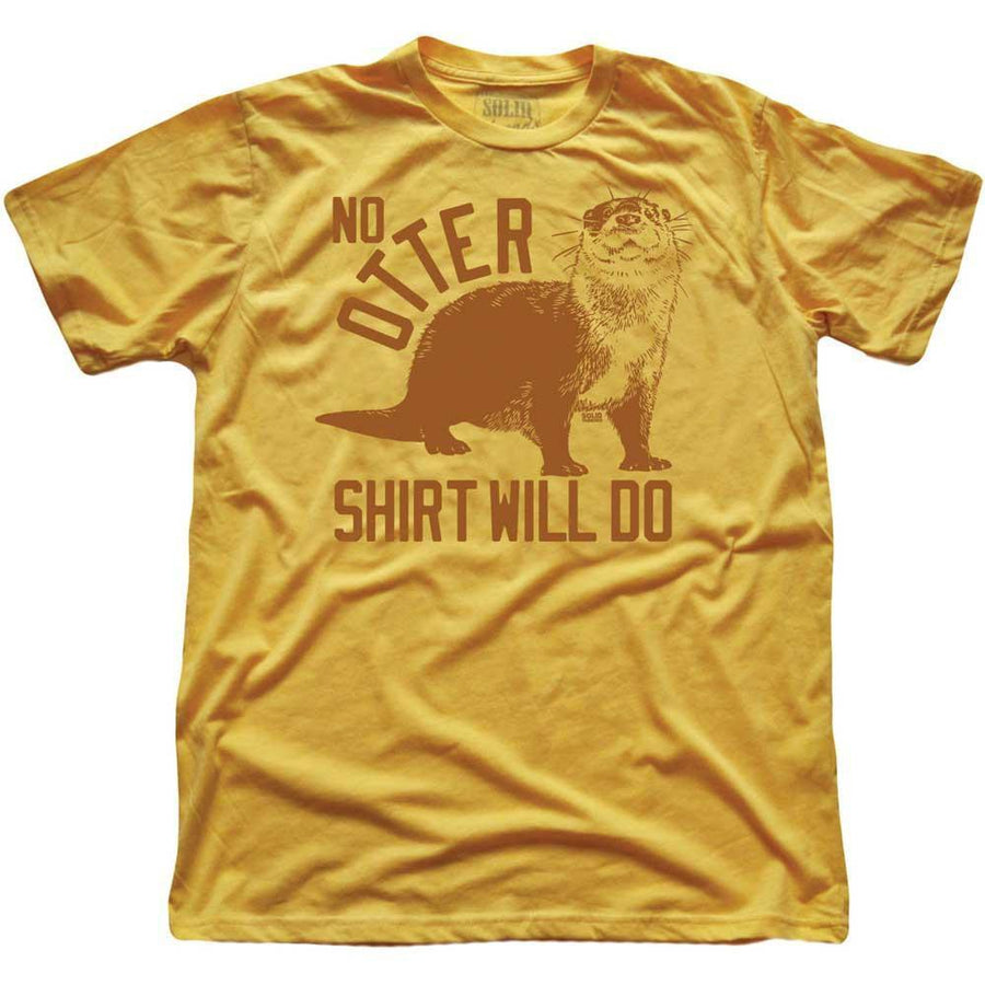 No Otter Shirt Will Do T-shirt