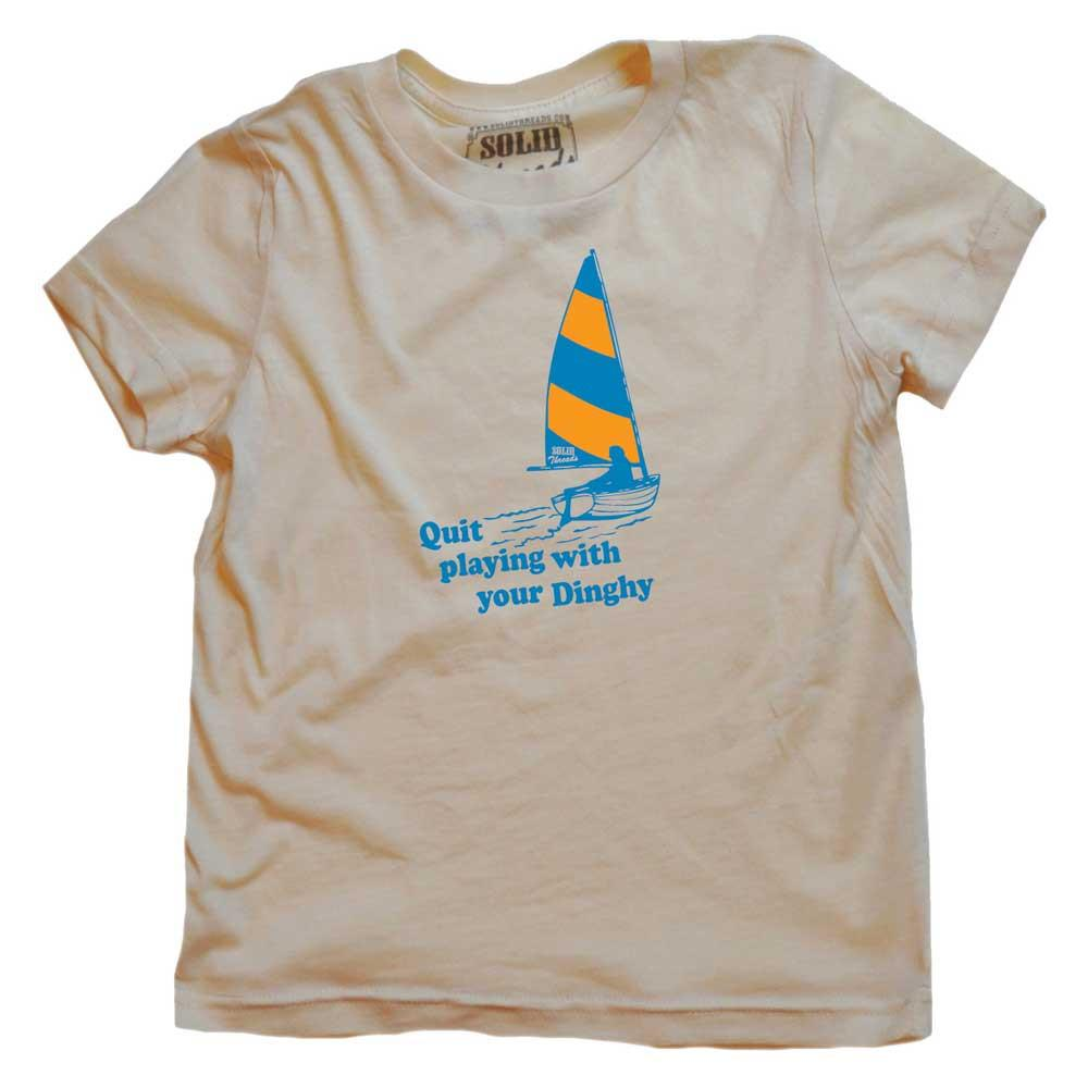 Toddler's Quit Playing With Your Dinghy Retro Tee | SOLID THREADS