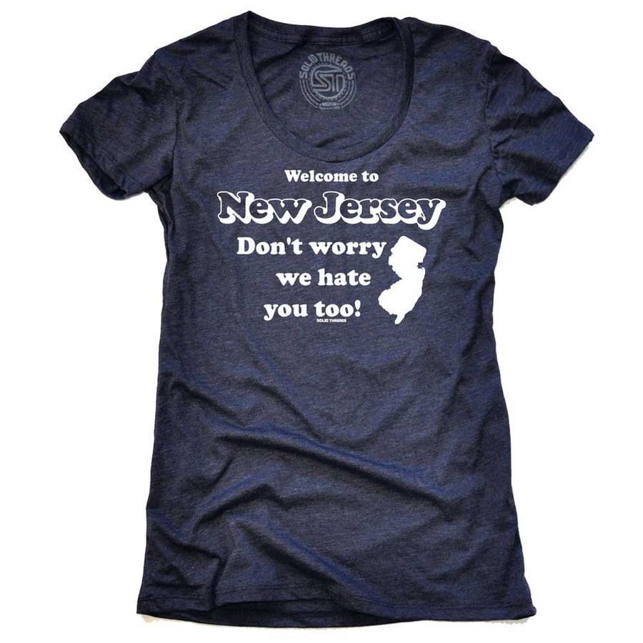 Women's Welcome To New Jersey Don't Worry We Hate You Too T-shirt