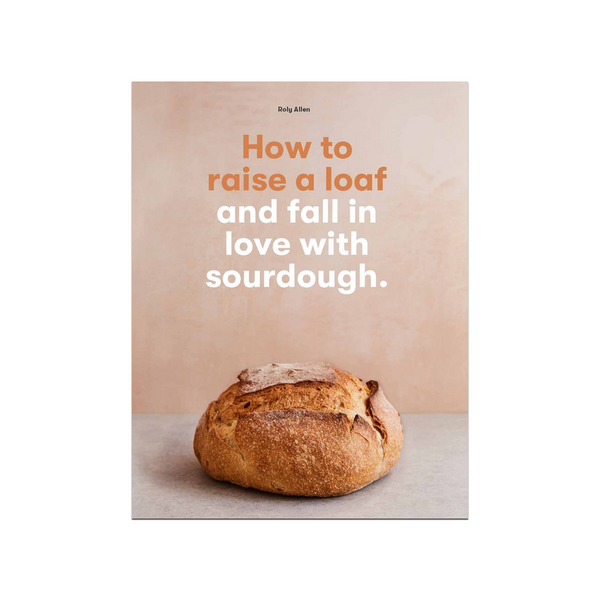 How to Raise a Loaf and Fall in Love with Sourdough Book Chronicle Books Books - Cooking