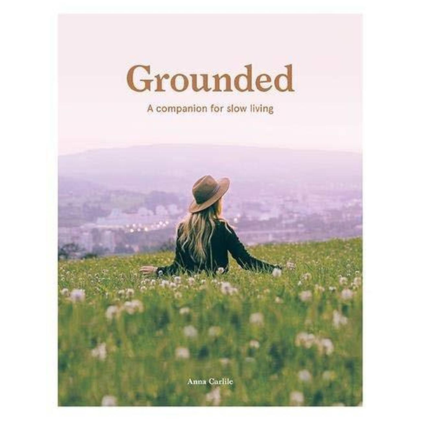Grounded: Slow, Grow, Make, Do (A Companion for Slow Living) Chronicle Books Books - Other