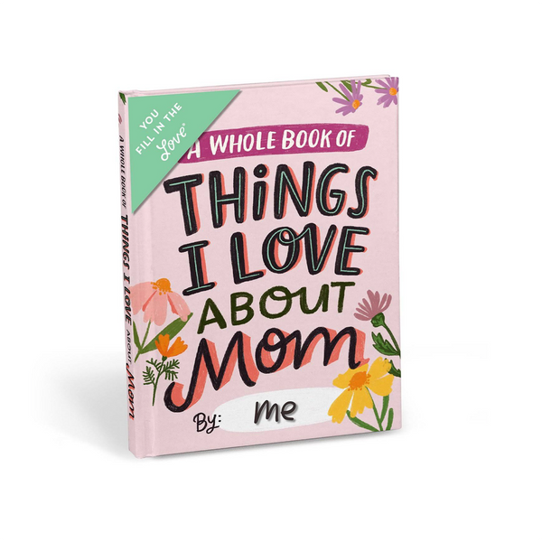A Whole Book of Things I Love About Mom Fill In The Love Journal Emily McDowell Gift Books