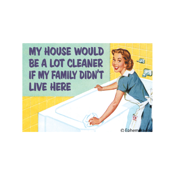 My House Would Be a Lot Cleaner If My Family Didn't Live Here Magnet Ephemera Home - Magnet