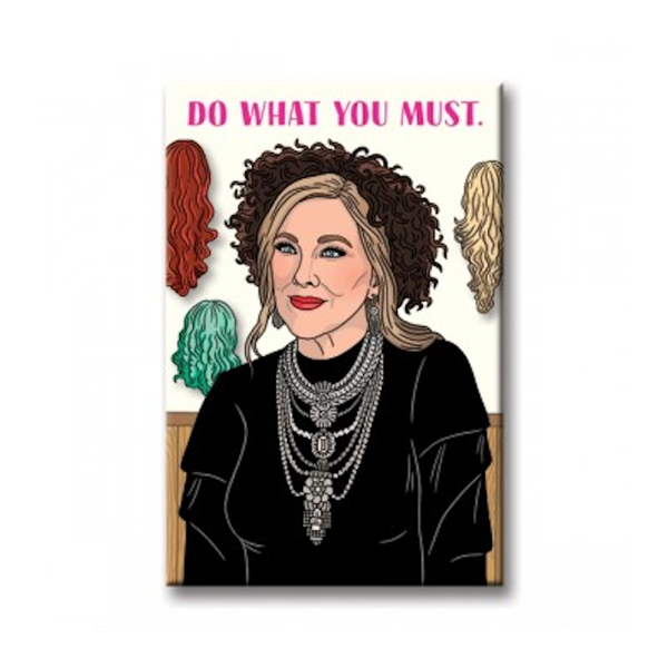Moira Rose Do What You Must Magnet FOUND Home - Magnet