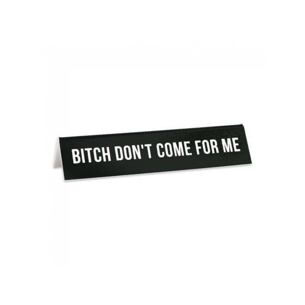 Bitch Don't Come For Me Desk Sign FOUND Plaqes, Signs & Frames
