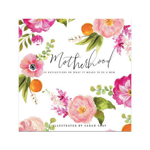 Motherhood - 55 Reflections On What It Means To Be A Mom Book