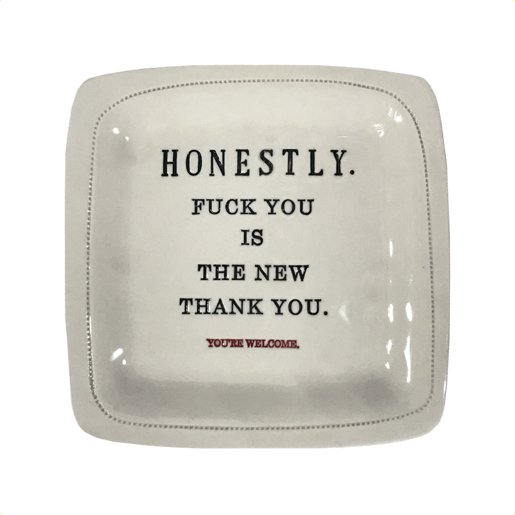 Honestly. F*ck you is the new thank you. Porcelain Dish Honestly Goods Home - Decorative Trays, Plates, & Bowls
