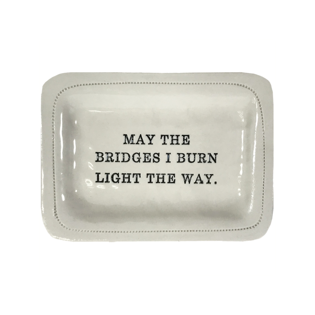 May The Bridges I Burn Light The Way Porcelain Dish Honestly Goods Home - Decorative Trays, Plates, & Bowls