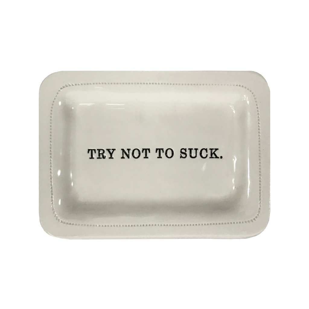 Try Not To Suck Porcelain Dish Honestly Goods Home - Decorative Trays, Plates, & Bowls