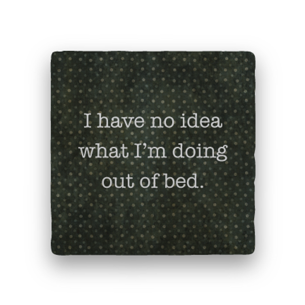 I Have No Idea What I'm Doing Out of Bed Tile Coaster Paisley and Parsley Designs Home & Garden > Kitchen & Dining > Barware > Coasters