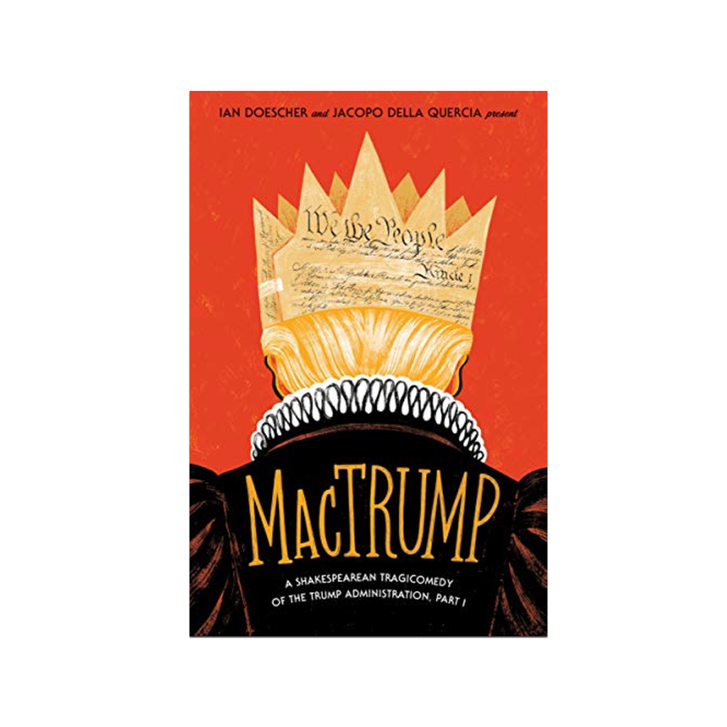 MacTrump: A Shakespearean Tragicomedy of the Trump Administration, Part I Penguin Random House Books