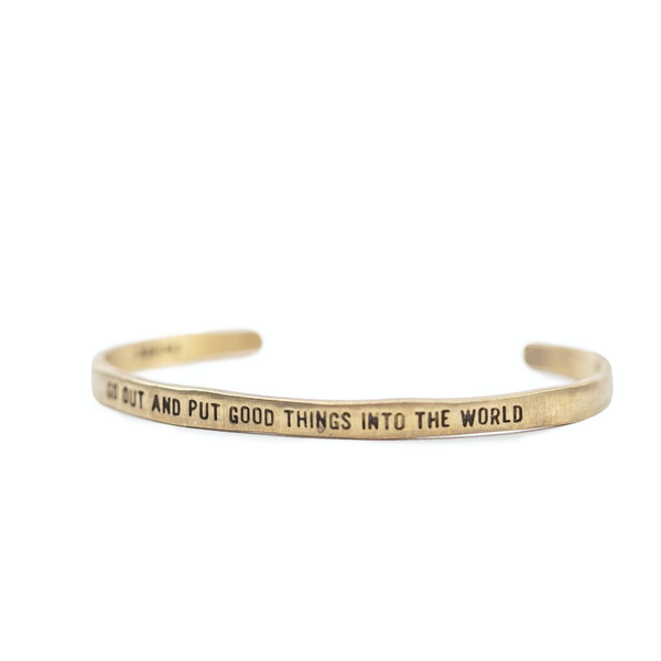 Go Out And Put Good Things Into The World Brass Cuff SUGARBOO DESIGNS Jewelry - Bracelet