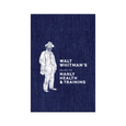 Walt Whitman's Guide to Manly Health and Training Book Ten Speed Press Media > Books