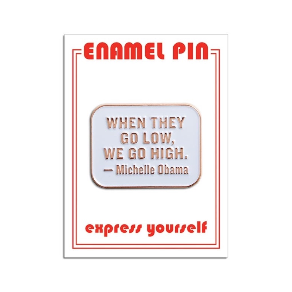 When They Go Low, We Go High Michelle Obama Quote Pin The Found Buttons & Pins